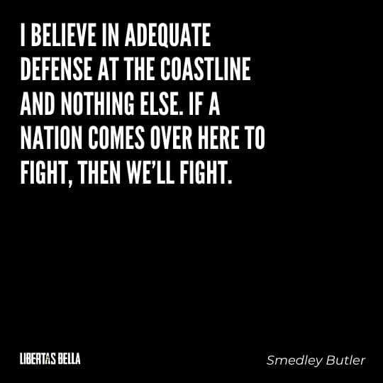 """Smedley Butler Quotes - """"I believe in adequate defense at the coastline and nothing else. If a nation comes..."""""""