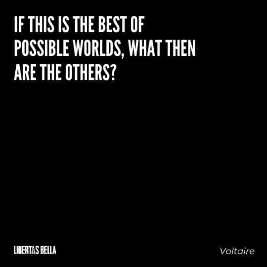 """Voltaire Quotes - """"If this is the best of possible worlds, what then are the others?"""""""