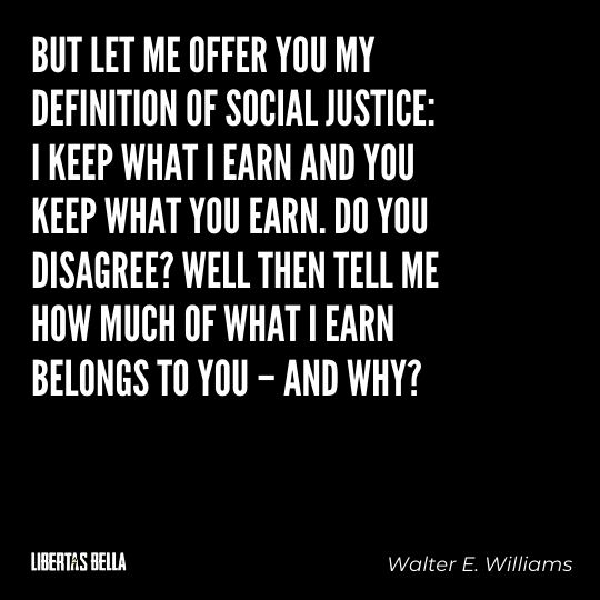 """Walter E. Williams Quotes - """"But let me offer you my definition of social justice: I keep what I earn and you keep what you earn..."""""""
