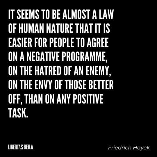 """Hayek Quotes - """"It seems to be almost a law of human nature that it is easier for people to agree on a negative programme..."""""""