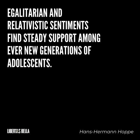 """Hans-Hermann Hoppe Quotes - """"Egalitarian and relativistic sentiments find steady support among ever new..."""""""