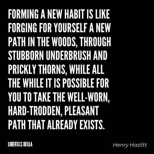 """Henry Hazlitt Quotes - """"Forming a new habit is like forging for yourself a new path in the woods, through..."""""""