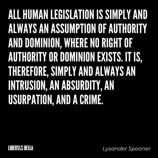 """Lysander Spooner Quotes - """"All human legislation is simply and always an assumption of authority and dominion..."""""""