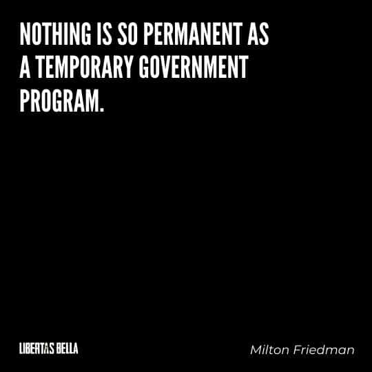 """Milton Friedman Quotes - """"Nothing is so permanent as a temporary government program."""""""
