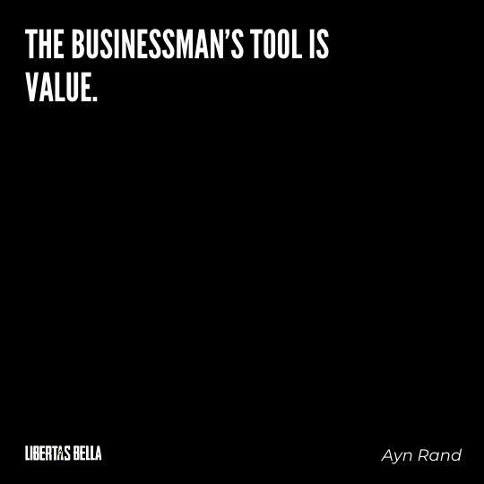 """Ayn Rand Quotes - """"The businessman's tool is value."""""""