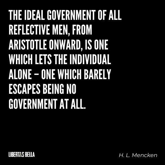 """Liberty Quotes - """"The ideal Government of all reflective men, from Aristotle onward, is one which lets the individual alone..."""""""