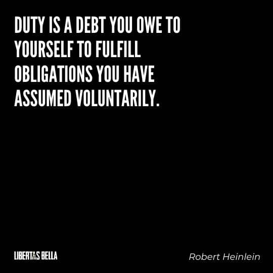"""Robert Heinlein Quotes - """"Duty is a debt you owe to yourself to fulfill obligations you have assumed voluntarily..."""""""