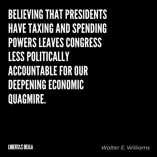 """Walter E. Williams Quotes - """"Believing that presidents have taxing and spending powers leaves Congress..."""""""