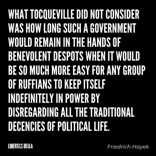 """Hayek Quotes - """"What Tocqueville did not consider was how long such a government would remain in the hands..."""""""