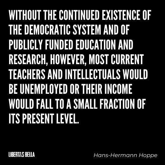 """Hans-Hermann Hoppe Quotes - """"Without the continued existence of the democratic system and of publicly funded..."""""""