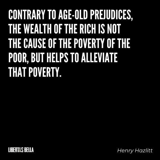"""Henry Hazlitt Quotes - """"Contrary to age-old prejudices, the wealth of the rich is not the cause of the poverty of the poor..."""""""