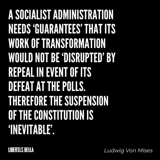 """Ludwig Von Mises Quotes - """"A socialist administration needs 'guarantees' that its work of transformation would..."""""""