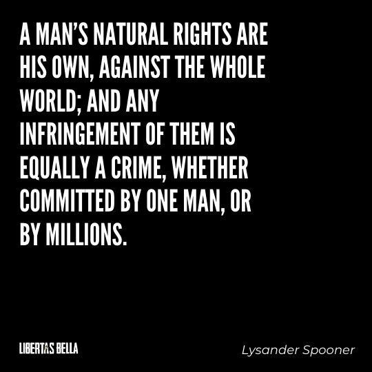 """Lysander Spooner Quotes - """"A man's natural rights are his own, against the whole world; and any infringement..."""""""