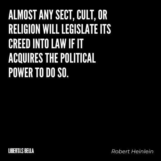 """Robert Heinlein Quotes - """"Almost any sect, cult, or religion will legislate its creed into law if it acquires the political power to do so."""""""