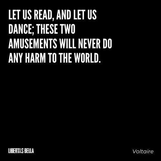 """Voltaire Quotes - """"Let us read, and let us dance; these two amusements will never do any harm to the world."""""""
