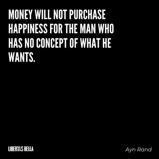 """Ayn Rand Quotes - """"Money will not purchase happiness for the man who has no concept of what he wants."""""""