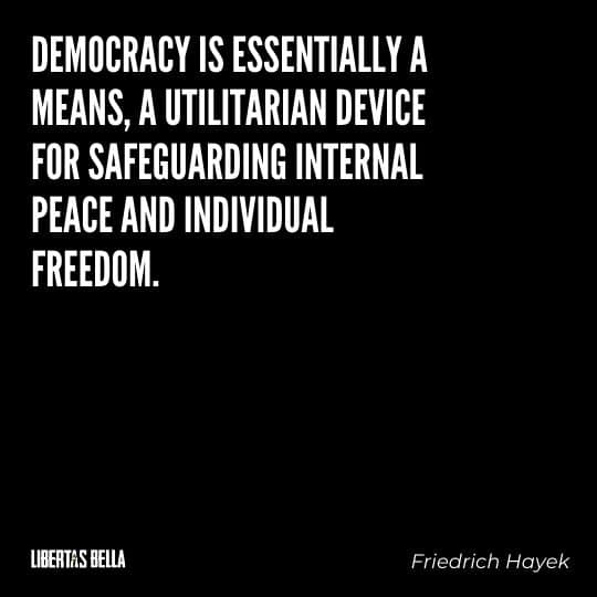 """Hayek Quotes - """"Democracy is essentially a means, a utilitarian device for safeguarding internal peace and individual freedom..."""""""