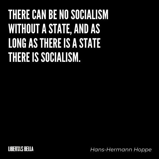 """Hans-Hermann Hoppe Quotes - """"There can be no socialism without a state, and as long as there is a state there is socialism..."""""""