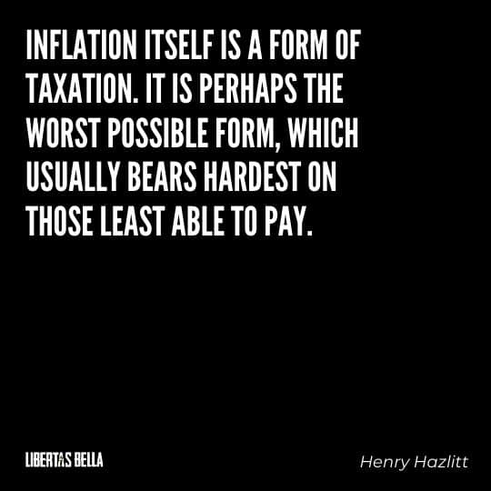 """Henry Hazlitt Quotes - """"Inflation itself is a form of taxation. It is perhaps the worst possible form..."""""""