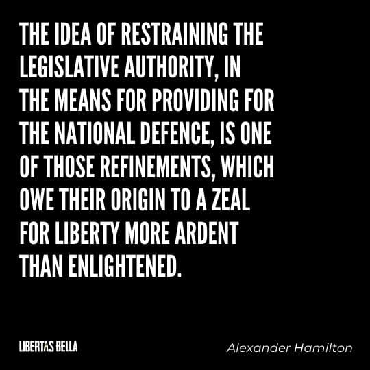 """Liberty Quotes - """"The idea of restraining the legislative authority, in the means for providing for the national defence..."""""""