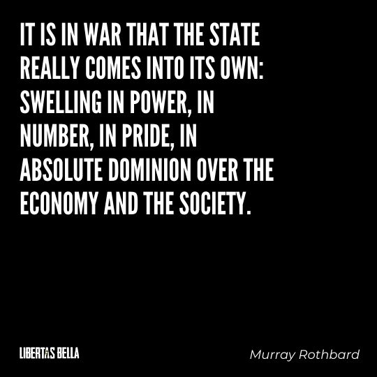 """Murray Rothbard Quotes - """"It is in war that the State really comes into its own: swelling in power..."""""""