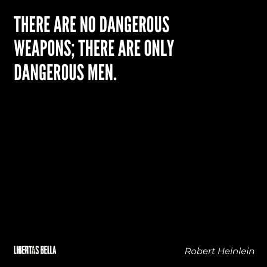 """Robert Heinlein Quotes - There are no dangerous weapons; there are only dangerous men."""""""