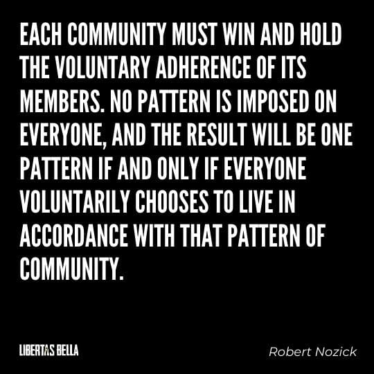 """Robert Nozick Quotes - """"Each community must win and hold the voluntary adherence of its members. No pattern is imposed on everyone..."""""""