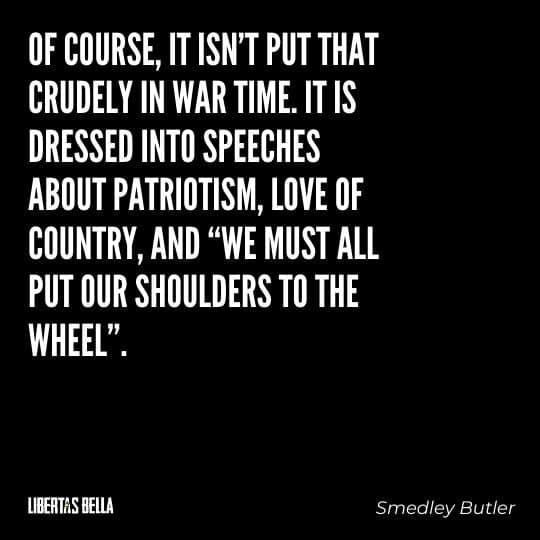 """Smedley Butler Quotes - """"Of course, it isn't put that crudely in war time. It is dressed into speeches about patriotism..."""""""
