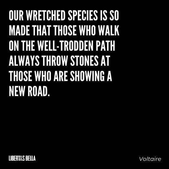 """Voltaire Quotes - """"Our wretched species is so made that those who walk on the well-trodden path always..."""""""