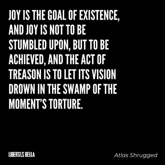 """Atlas Shrugged Quotes - """"Joy is the goal of existence, and joy is not to be stumbled upon, but to be achieved..."""""""