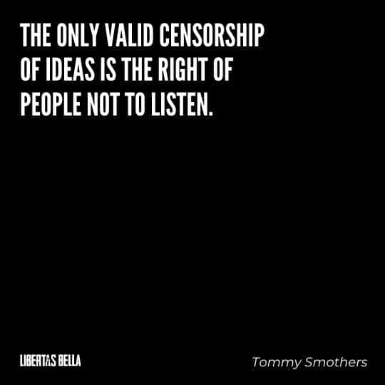 """Censorship Quotes - """"The only valid censorship of ideas is the right of people not to listen."""""""