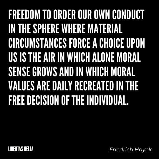 """Hayek Quotes - """"Freedom to order our own conduct in the sphere where material circumstances force a choice upon us..."""""""