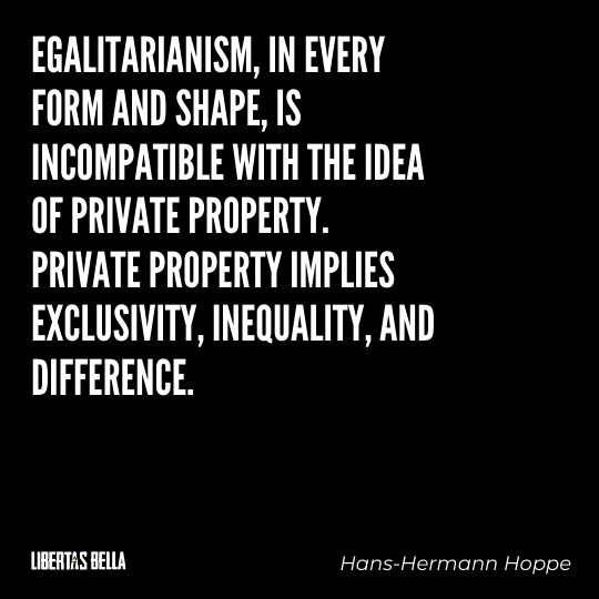 """Hans-Hermann Hoppe Quotes - """"Egalitarianism, in every form and shape, is incompatible with the idea of private property..."""""""