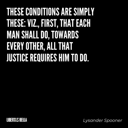 """Lysander Spooner Quotes - """"These conditions are simply these: viz., first, that each man shall do, towards every other..."""""""