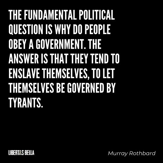 """Murray Rothbard Quotes - """"The fundamental political question is why do people obey a government..."""""""