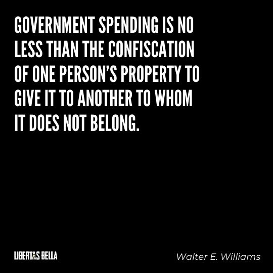 """Walter E. Williams Quotes - """"Government spending is no less than the confiscation of one person's property to give it to another to whom it does not belong."""""""
