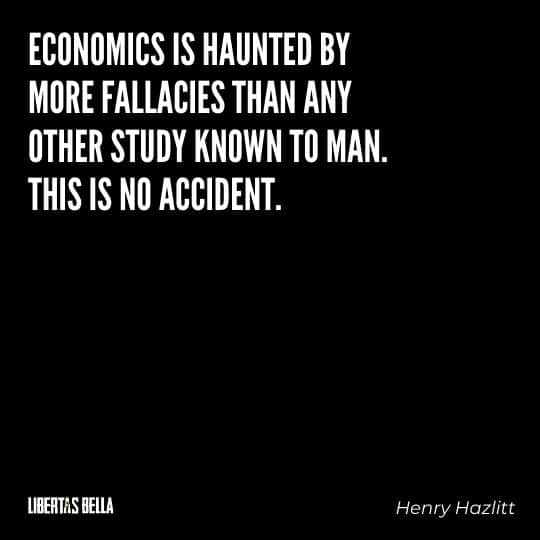 """Henry Hazlitt Quotes - """"Economics is haunted by more fallacies than any other study known to man. This is no accident..."""""""