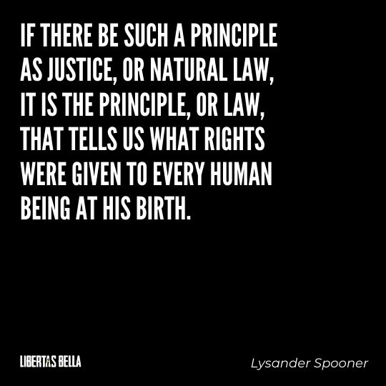 """Lysander Spooner Quotes - """"If there be such a principle as justice, or natural law, it is the principle, or law..."""""""