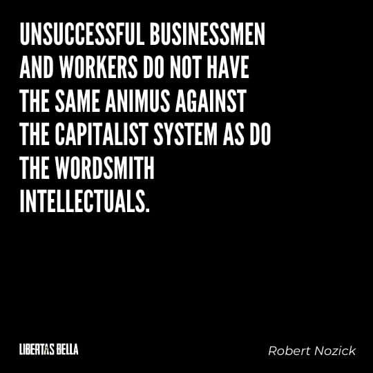 """Robert Nozick Quotes - """"Unsuccessful businessmen and workers do not have the same animus against the capitalist system..."""""""