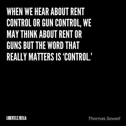 """Thomas Sowell Quotes - """"When we hear about rent control or gun control, we may think about rent or guns but the word that..."""""""