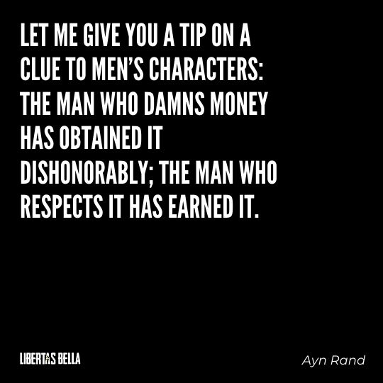 """Ayn Rand Quotes - """"Let me give you a tip on a clue to men's characters: the man who damns money..."""""""