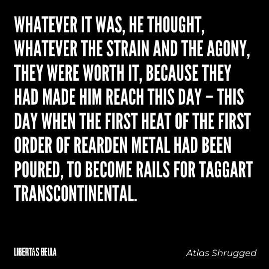 """Atlas Shrugged Quotes - """"Whatever it was, he thought, whatever the strain and the agony, they were worth it..."""""""