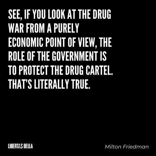 """Milton Friedman Quotes - """"See, if you look at the drug war from a purely economic point of view, the role..."""""""