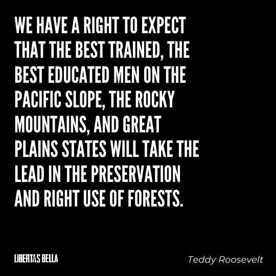 """Teddy Roosevelt Quotes - """"We have a right to expect that the best trained, the best educated men on the Pacific slope..."""""""