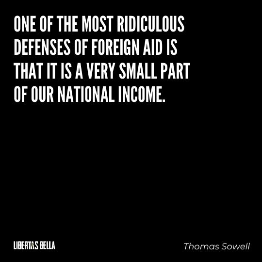 """Thomas Sowell Quotes - """"One of the most ridiculous defenses of foreign aid is that it is a very small part..."""""""