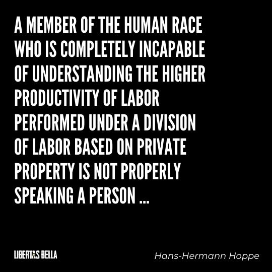 """Hans-Hermann Hoppe Quotes - """"A member of the human race who is completely incapable of understanding the higher productivity..."""""""