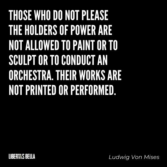 """Ludwig Von Mises Quotes - """"Those who do not please the holders of power are not allowed to paint or to sculpt..."""""""