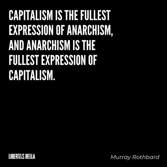 """Murray Rothbard Quotes - """"Capitalism is the fullest expression of anarchism, and anarchism..."""""""