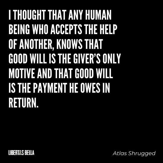 """Atlas Shrugged Quotes - """"I thought that any human being who accepts the help of another, knows that good will is..."""""""