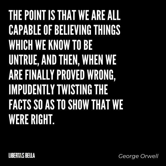 """1984 Quotes - """"The point is that we are all capable of believing things which we know to be untrue, and then, when we are finally..."""""""